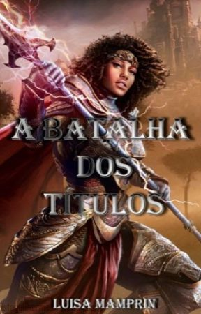 A Batalha dos títulos by LuisaMamprin