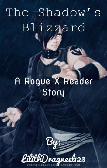 The Shadow's Blizzard | Rogue X Reader - Morgan Bitgood