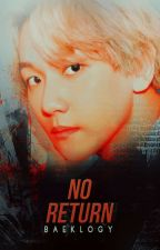 No Return [ChanBaek] by baeklogy