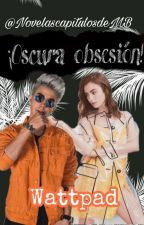 ||¡Oscura Obsesion!|| Mario Bautista by NovelascapitulosdeMB