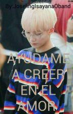 AYUDAME A CREER EN EL AMOR  ( JEONGHAN X TU )  by isa_chanchan