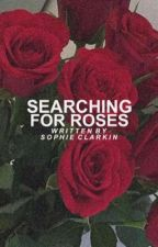 Searching For Roses  by Siriusly_fandoms