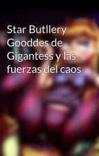 Star Butllery Gooddes de Gigantess y las fuerzas del caos by LilithGoddesGigantes
