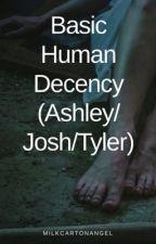 Basic Human Decency (Ashley/Josh/Tyler) by milkcartonangel