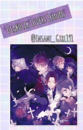DIABOLIK LOVERS ⊳⊳ LEMONS by Insane_Girl191