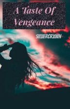 A Taste Of Vengeance  by silvercrxwn