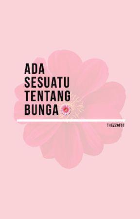 Ada Sesuatu Tentang Bunga by thezzgfst