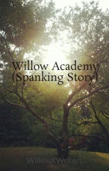 Willow Academy (Spanking Story)