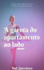 A garota do apartamento ao lado  by Bad_Queentwo
