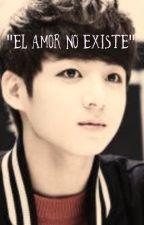 """""""El amor no existe"""" /JungKook\ by paugmBTS10"""