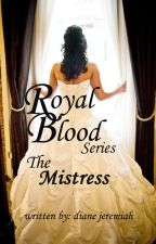 Royal Blood Series - The Mistress by DianeJeremiah