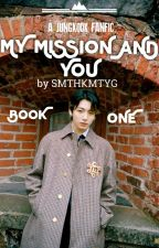 MY MISSION AND YOU || JEON JUNGKOOK [COMPLETE] by smthkmtyg