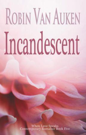 Incandescent (15-Chapter Excerpt) by RobinVanAuken