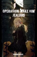 Operation: Make Him Jealous by ManInBlue000