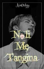 Noli Me Tangina ; On-going by Kookielogy
