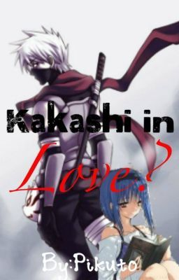 Kakashi in Love?!?!