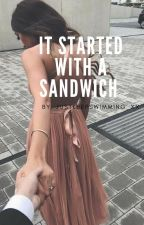 It started with a sandwich by justkeepswimming_xx