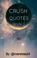 BOOK 2 : CRUSH QUOTES   ( #Wattys2018 ) by cvanessa24