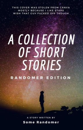 A Collection Of Short Stories: Randomer Edition by somerandomer2