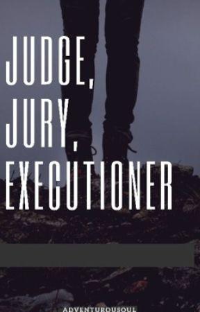 Judge, Jury, Executioner  by AdventurouSoul