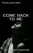 """عد إلي "" {Comme Back To Me } مكتمله  by LarryStylinson240"