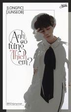 [LONGFIC][JUNSEOB]Anh có từng thích em? by B2stJunyosae