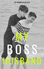My Boss Husband (Completed) by ijinjjaloveexo