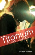 Titanium (a Clato Fanfiction) by SnowingMoon