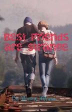 Best Friends Are Strange [En Réécriture] by WriterOfWater