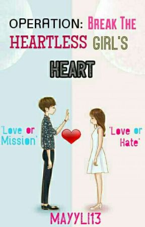 Operation: Break The Heartless Girl's Heart  by Mayyli13