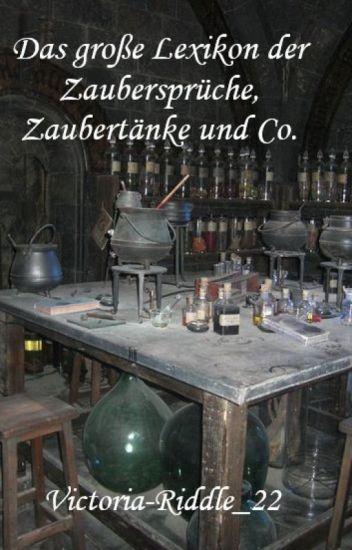 Das große Lexikon der Zaubersprüche, Zaubertränke und Tierwesen ...