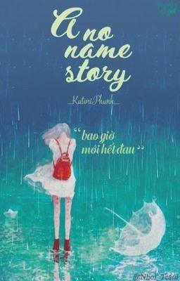 [DROP] A no name story (bao giờ mới hết đau?)