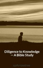 Diligence to Knowledge -- A Bible Study by spArrowtree