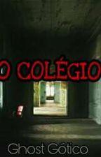 O COLÉGIO {Em Pausa} by PaakLopes