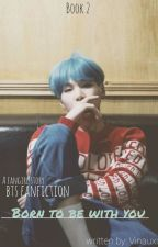 BOOK2: Born to be with You || bts fanfic by Vinauxx