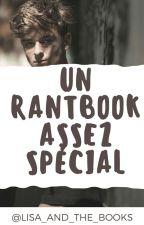 UN RANTBOOK ASSEZ SPÉCIAL [ ARRÊT DÉFINITIF ] by Lisa_And_The_Books