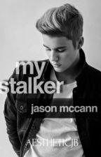 My Stalker - Jason McCann||Editing by AestheticJB