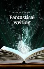 Fantastical Writing by MagicianFangirl