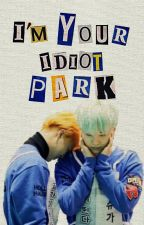 I'm your idiot, Park (YM) by ShipeandoCorianos