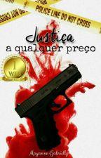 Justiça a qualquer preço by MayanneGabrielly