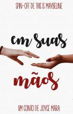 Em Suas Mãos by joycemop1