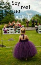 Soy real, no perfecta (En Edición) by Pelirroja_18000