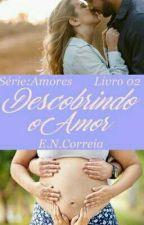Descobrindo o Amor - Série AMORES  by correia98