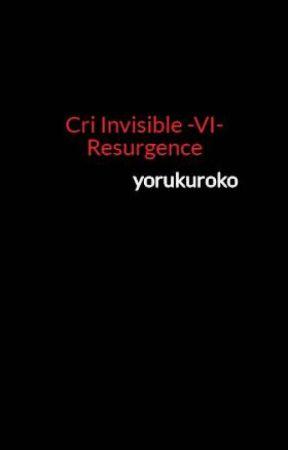 Cri Invisible -VI- Resurgence by yorukuroko