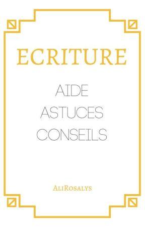 Ecriture : Aide, astuces, conseils. by AliRosalys