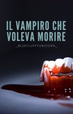 Il vampiro che voleva morire by _BlueFluffyUnicorn_