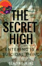 "THE SECRET HIGH: ""Entering Is A Suicidal Thing"" by GLAZING_KING"