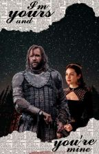 I'm Yours and You're Mine ❦ [Sandor Clegane] by _cinbun_