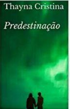 Predestinação  by ThaynaCrystina