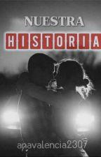 Nuestra historia(Próximamente)  by anavalencia2307